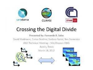 CUAHSI Crossing the Digital Divide Presented by Fernando