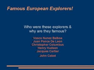 Famous European Explorers Who were these explorers why