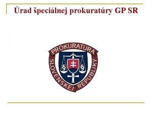 rad pecilnej prokuratry GP SR rad pecilnej prokuratry