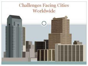 Challenges Facing Cities Worldwide Americas Urban Origins Cities