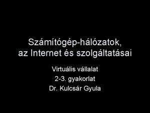 Szmtgphlzatok az Internet s szolgltatsai Virtulis vllalat 2