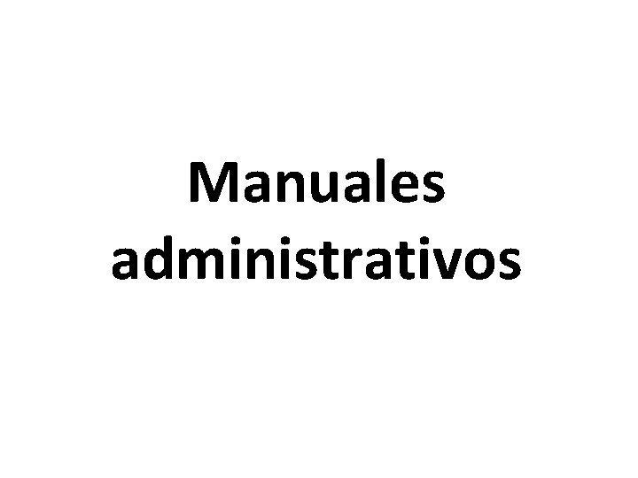 Manuales administrativos Concepto Los manuales administrativos son documentos