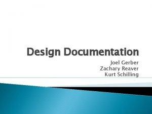 Design Documentation Joel Gerber Zachary Reaver Kurt Schilling