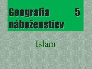 Geografia nboenstiev Islam 5 ISLAM Okolnosti vzniku zaiatok