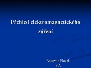 Pehled elektromagnetickho zen Radovan Plocek 8 A Pehled