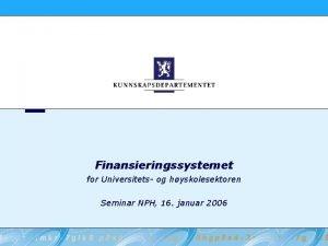 Finansieringssystemet for Universitets og hyskolesektoren Seminar NPH 16