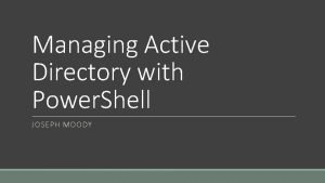 Managing Active Directory with Power Shell JOSEPH MOODY