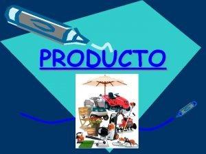 PRODUCTO PRODUCTO Definicin del producto Un producto engloba