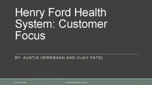 Henry Ford Health System Customer Focus BY AUSTIN