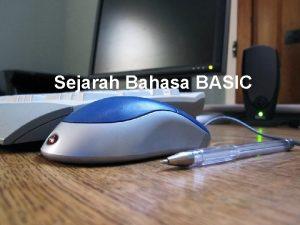 Sejarah Bahasa BASIC Sejarah Basic BASIC adalah singkatan