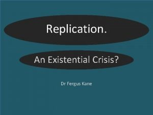 Replication An Existential Crisis Dr Fergus Kane The