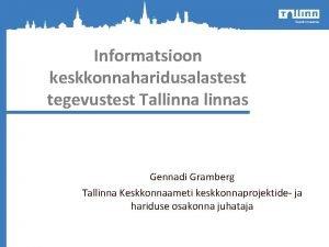 Informatsioon keskkonnaharidusalastest tegevustest Tallinnas Gennadi Gramberg Tallinna Keskkonnaameti
