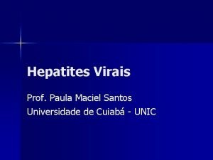 Hepatites Virais Prof Paula Maciel Santos Universidade de