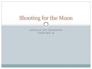 Shooting for the Moon APRILLE JOY ERICSSON CHAPTER