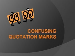 CONFUSING QUOTATION MARKS Rule 1 DIRECT AND INDIRECT