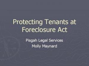 Protecting Tenants at Foreclosure Act Pisgah Legal Services