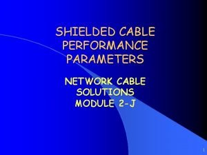 SHIELDED CABLE PERFORMANCE PARAMETERS NETWORK CABLE SOLUTIONS MODULE