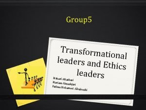Group 5 Transforma tional leaders and Ethics leaders