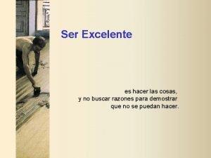 Ser Excelente es hacer las cosas y no
