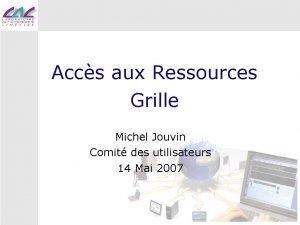 Accs aux Ressources Grille Michel Jouvin Comit des
