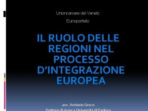 Unioncamere del Veneto Eurosportello IL RUOLO DELLE REGIONI