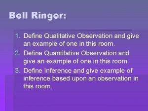 Bell Ringer 1 Define Qualitative Observation and give