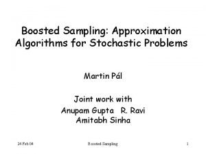 Boosted Sampling Approximation Algorithms for Stochastic Problems Martin