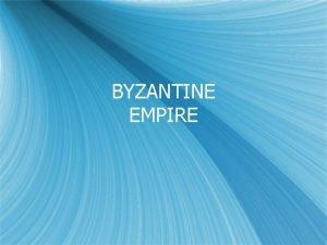 BYZANTINE EMPIRE The Roman Empire 14 C E
