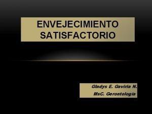 ENVEJECIMIENTO SATISFACTORIO Gladys E Gaviria N Ms C