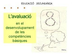 EDUCACI SECUNDRIA Lavaluaci en el desenvolupament de les