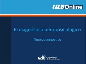 El diagnstico neuropsicolgico Neurodiagnstico Diagnstico neuropsicolgico El diagnstico