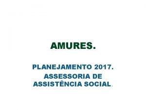 AMURES PLANEJAMENTO 2017 ASSESSORIA DE ASSISTNCIA SOCIAL PLANEJAMENTO