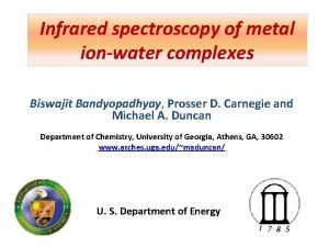 Infrared spectroscopy of metal ionwater complexes Biswajit Bandyopadhyay