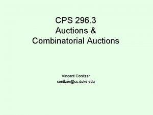 CPS 296 3 Auctions Combinatorial Auctions Vincent Conitzer