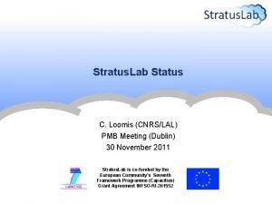 Stratus Lab Status C Loomis CNRSLAL PMB Meeting