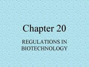 Chapter 20 REGULATIONS IN BIOTECHNOLOGY Regulations Are intended