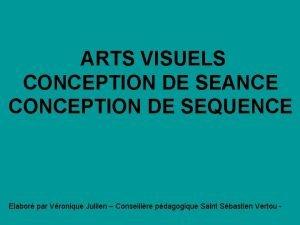 ARTS VISUELS CONCEPTION DE SEANCE CONCEPTION DE SEQUENCE