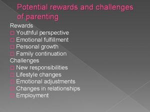 Potential rewards and challenges of parenting Rewards Youthful