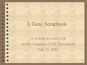 A Gene Scrapbook A Tribute to Gene Loh