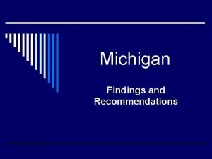 Michigan Findings and Recommendations Overarching Findings 1 Weak
