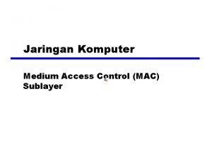 Jaringan Komputer Medium Access Control MAC Sublayer Perkembangan
