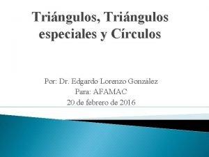 Tringulos Tringulos especiales y Crculos Por Dr Edgardo