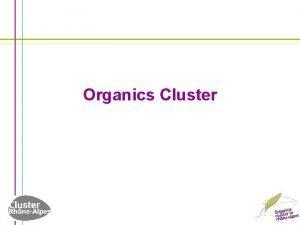 Organics Cluster RHONEALPES Une filire bio dexcellence RhneAlpes