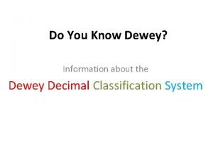 Do You Know Dewey Information about the Dewey