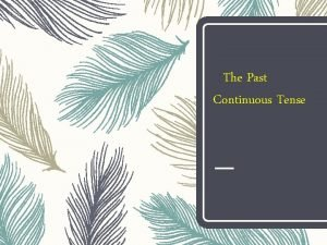 The Past Continuous Tense Use of the past