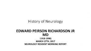 History of Neurology EDWARD PEIRSON RICHARDSON JR MD