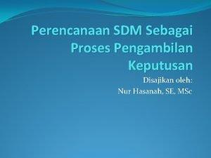 Perencanaan SDM Sebagai Proses Pengambilan Keputusan Disajikan oleh