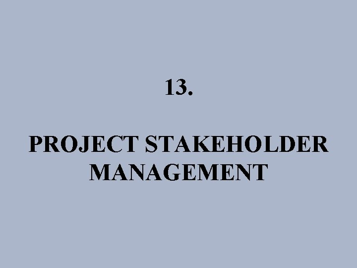 13 PROJECT STAKEHOLDER MANAGEMENT PROJECT STAKEHOLDER MANAGEMENT Proses