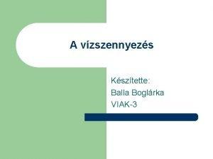A vzszennyezs Ksztette Balla Boglrka VIAK3 A Fld