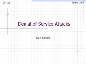 Spring 2006 CS 155 Denial of Service Attacks